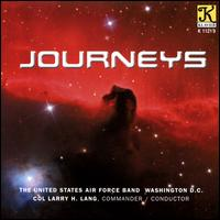 Journeys - United States Air Force Band; Larry H. Lang (conductor)