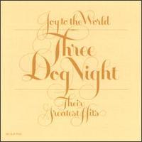 Joy to the World: Their Greatest Hits - Three Dog Night