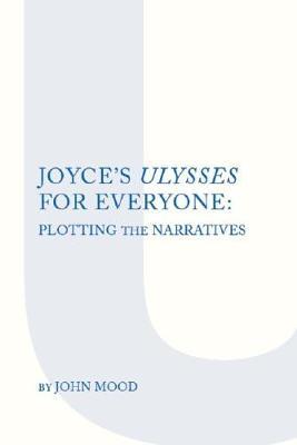 """Joyce's """"Ulysses"""" for Everyone: Plotting the Narrative - Mood, John J. L."""