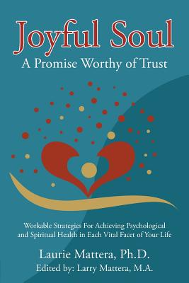 Joyful Soul: A Promise Worthy of Trust: Workable Strategies for Achieving Psychological and Spiritual Health in Each Vital Facet of Your Life - Mattera, Ph D Laurie