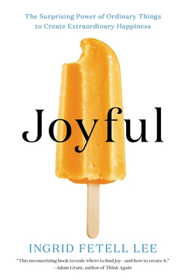 Joyful: The Surprising Power of Ordinary Things to Create Extraordinary Happiness - Fetell Lee, Ingrid