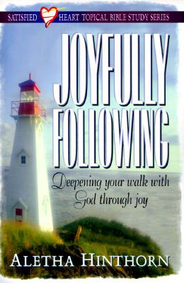 Joyfully Following: Deepening Your Walk with God Through Joy - Hinthorn, Aletha