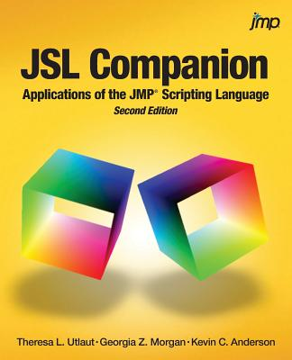 JSL Companion: Applications of the JMP Scripting Language, Second Edition - Utlaut, Theresa, and Morgan, Georgia, and Anderson, Kevin