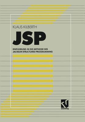 JSP: Einfuhrung in Die Methode Des Jackson Structured Programming - Kilberth, Klaus