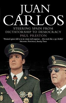 Juan Carlos: Steering Spain from Dictatorship to Democracy - Preston, Paul