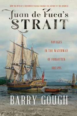 Juan de Fuca's Strait: Voyages in the Waterway of Forgotten Dreams - Gough, Barry