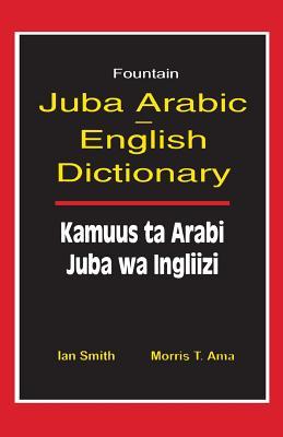 Juba Arabic English Dictionary/Kamuus Ta Arabi Juba Wa Ingliizi - Smith, Ian