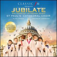 Jubilate: 500 Years of Cathedral Music - Aled Jones (vocals); Cathedral Choristers of Britain (choir, chorus); St. Paul's Cathedral Choir, London (choir, chorus);...