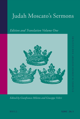 Judah Moscato Sermons: Edition and Translation, Volume One - Miletto, Gianfranco (Editor), and Veltri, Giuseppe (Editor), and Grundmann, Regina (Editor)