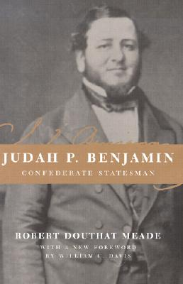 Judah P. Benjamin: Confederate Statesman - Meade, Robert Douthat, and Davis, William C (Foreword by)