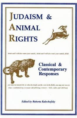 Judaism and Animal Rights: Classical and Contemporary Responses - Kalechofsky, Roberta, PH.D.