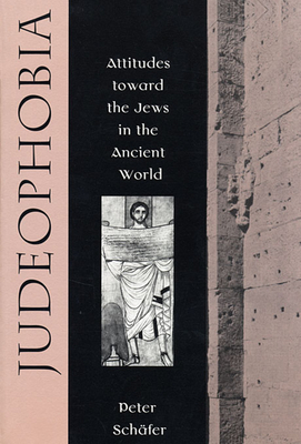 Judeophobia: Attitudes Toward the Jews in the Ancient World - Schafer, Peter