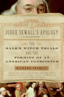 Judge Sewall's Apology: The Salem Witch Trials and the Forming of an American Conscience - Francis, Richard