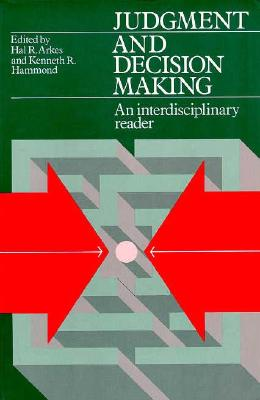 Judgment and Decision Making: An Interdisciplinary Reader - Hammond, Kenneth R (Editor), and Arkes, Harold (Editor), and Arkes, Hal R (Photographer)