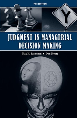 Judgment in Managerial Decision Making - Bazerman, Max H, and Moore, Don A