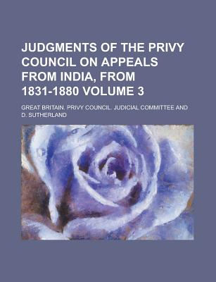 Judgments of the Privy Council on Appeals from India, from 1831-1880 Volume 1 - Committee, Great Britain Privy