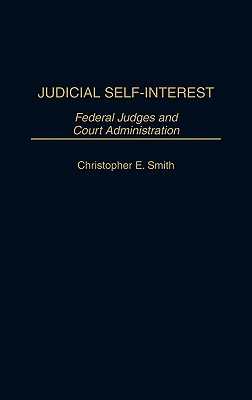 Judicial Self-Interest: Federal Judges and Court Administration - Smith, Christopher