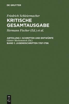 Jugendschriften 1787-1796 - Schleiermacher, Friedrich D, and Meckenstock, Ga1/4nter (Editor), and Meckenstock, Gunter (Editor)
