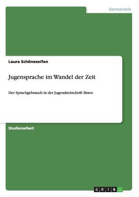 Jugensprache Im Wandel Der Zeit - Schoneseifen, Laura