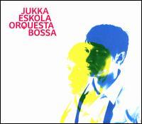 Jukka Eskola Orquesta Bossa - Jukka Eskola Orquesta Bossa