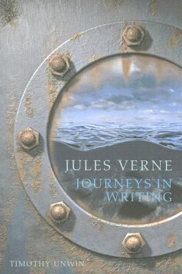 Jules Verne Journeys in Writing - Unwin, Timothy