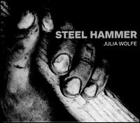 Julia Wolfe: Steel Hammer - Bang on a Can All-Stars; Trio Mediæval