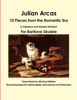 Julian Arcas: 10 Pieces from the Romantic Era in Tablature and Modern Notation for Baritone Ukulele - Walker, Michael
