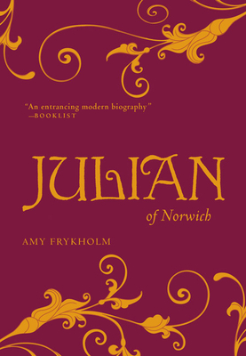 Julian of Norwich: A Contemplative Biography - Frykholm, Amy
