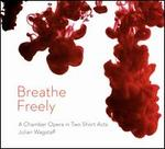 Julian Wagstaff: Breathe Freely - A Chamber Opera in Two Short Acts
