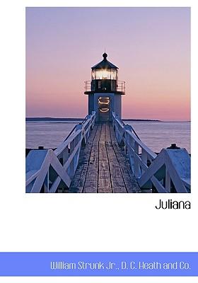 Juliana - Strunk, William, Jr., and D C Heath and Co, C Heath and Co (Creator)
