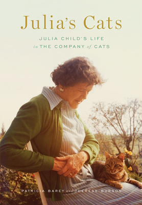 Julia's Cats: Julia Child's Life in the Company of Cats - Barey, Patricia, and Burson, Therese