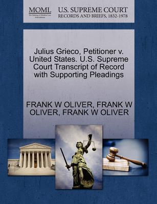 Julius Grieco, Petitioner V. United States. U.S. Supreme Court Transcript of Record with Supporting Pleadings - Oliver, Frank W