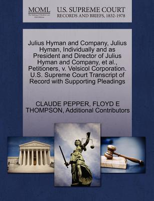 Julius Hyman and Company, Julius Hyman, Individually and as President and Director of Julius Hyman and Company, et al., Petitioners, V. Velsicol Corporation. U.S. Supreme Court Transcript of Record with Supporting Pleadings - Pepper, Claude, and Thompson, Floyd E, and Additional Contributors