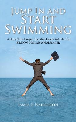 Jump in and Start Swimming - Naughton, James Patrick