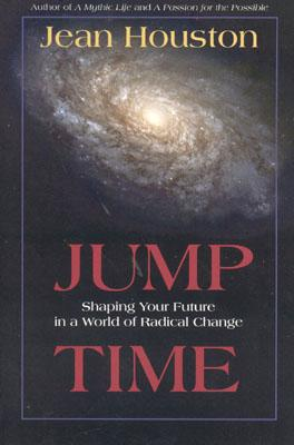 Jump Time: Shaping Your Future in a World of Radical Change - Houston, Jean, Dr.