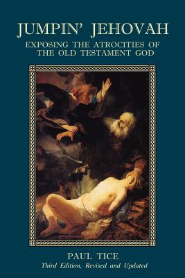 Jumpin' Jehovah: Exposing the Atrocities of the Old Testament God - Tice, Paul, Reverend