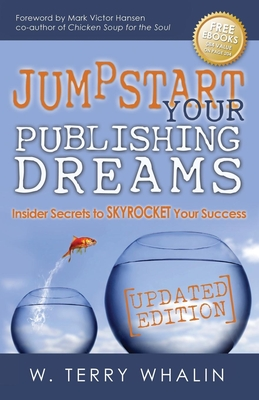 Jumpstart Your Publishing Dreams: Insider Secrets to Skyrocket Your Success - Whalin, W Terry, Mr.
