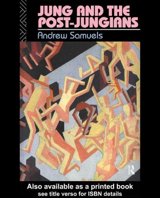 Jung and the Post-Jungians - Samuels, Andrew