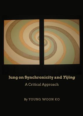 Jung on Synchronicity and Yijing: A Critical Approach - Ko, Young Woon
