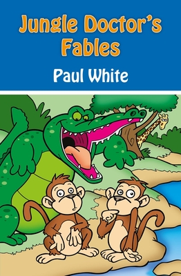 Jungle Doctor's Fables - White, Paul, D.P