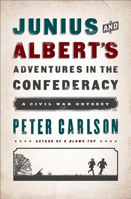 Junius and Albert's Adventures in the Confederacy: A Civil War Odyssey - Carlson, Peter