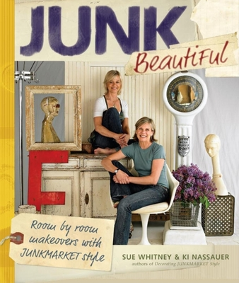 Junk Beautiful: Room by Room Makeovers with Junkmarket Style - Whitney, Sue, and Nassauer, KI, and Smith, Douglas E (Photographer)
