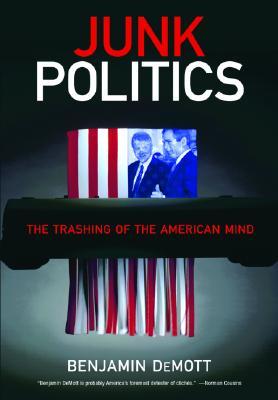Junk Politics: The Trashing of the American Mind - DeMott, Benjamin