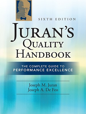 Juran's Quality Handbook: The Complete Guide to Performance Excellence - DeFeo, Joseph A, President