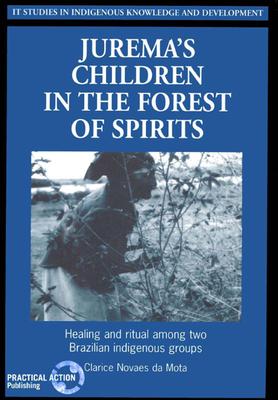 Juremas Children in the Forest of Spirits: Healing and ritual among two Brazilian indigenous groups - Mota, Clarice Novaes Da