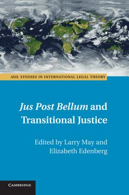 Jus Post Bellum and Transitional Justice - May, Larry (Editor), and Edenberg, Elizabeth (Editor)