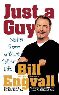 Just a Guy: Notes from a Blue Collar Life - Engvall, Bill, and Eisenstock, Alan