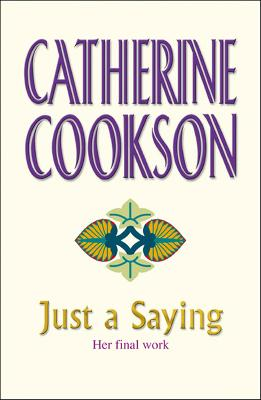 Just A Saying - Cookson, Catherine, and Catherine Cookson Charitable Trust