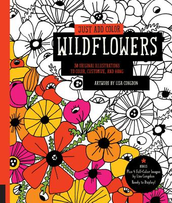 Just Add Color: Wildflowers: 30 Original Illustrations to Color, Customize, and Hang - Bonus Plus 4 Full-Color Images by Lisa Congdon Ready to Display! - Congdon, Lisa