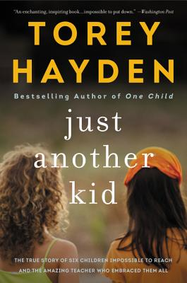 Just Another Kid: The True Story of Six Children Impossible to Reach and the Amazing Teacher Who Embraced Them All - Hayden, Torey